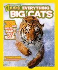 National Geographic Kids: Everything Big Cats
