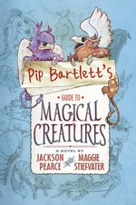 Pip Bartlett's Guide to Magical Creatures (C&F)