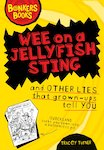 Wee on a Jellyfish Sting and Other Lies that Grown-Ups Tell You