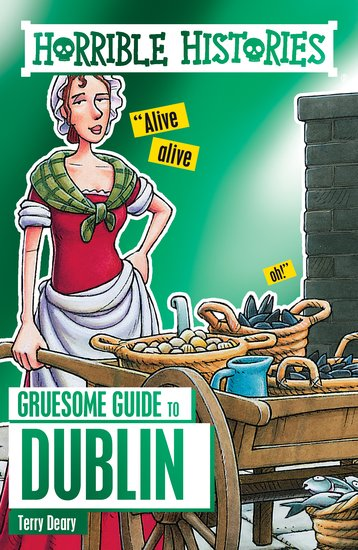 Horrible Histories Gruesome Guides: Dublin - Terry Deary