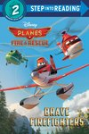 Step into Reading: Disney Planes Fire and Rescue – Brave Firefighters