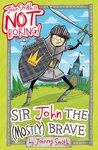 Sir John the (Mostly) Brave