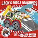 Jack&#x27;s Mega Machines: The Dinosaur Digger