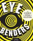 Eye Benders: The Science of Seeing and Believing