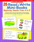 26 Read and Write Mini-Books: Beginning Sounds From A to Z