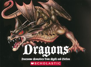 Dragons: Fearful Monsters from Myth and Fiction
