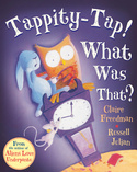 Tappity-Tap! What Was That?  by Claire Freedman with illustrations from Russell Julian