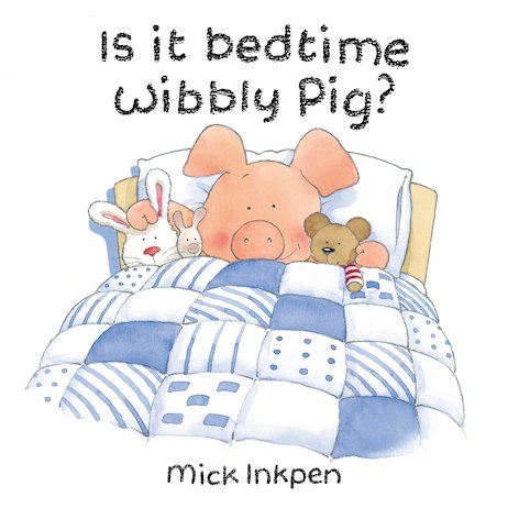 Is It Bedtime Wibbly Pig Scholastic Kids Club