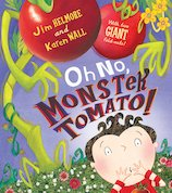Oh No, Monster Tomato! byJim Helmore and Karen Wall