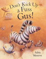 Don't Kick Up a Fuss Guss! by Adria Meserve