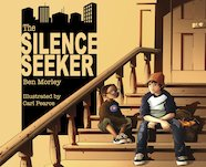 Silence Seeker by Ben Morley, illustrated by Carl Pearce