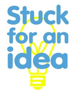 Stuck for an idea?